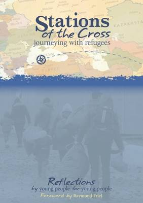 Stations of the Cross: Journeying with Refugees Reflections by Young People for Young People