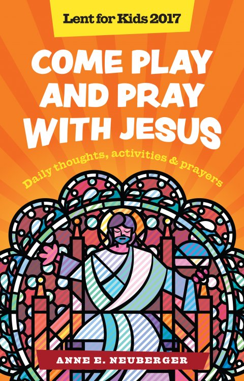 Come Play and Pray with Jesus: Lent for Kids 2017