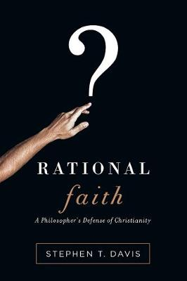 Rational Faith: A Philosopher's Defense of Christianity