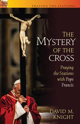 The Mystery of the Cross: Praying the Stations with Pope Francis