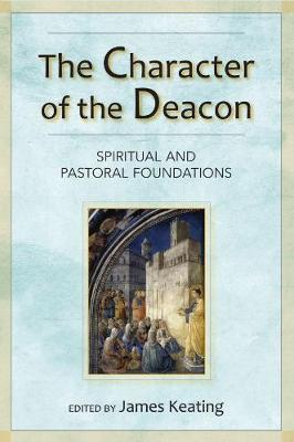 The Character of the Deacon: Spiritual and Pastoral Foundations