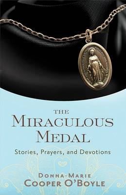 The Miraculous Medal: Stories Prayers and Devotions
