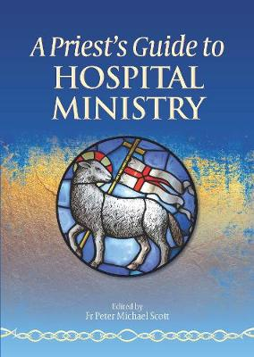 A Priest's Guide to Hospital Ministry