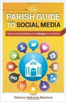 The Parish Guide to Social Media: How social networking can recharge your ministry