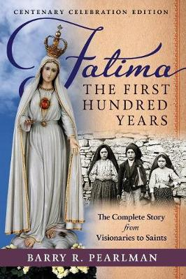 Fatima, the First Hundred Years: The Complete Story from Visionaries to Saints