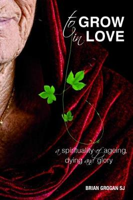 To Grow in Love: A Spirituality of Ageing