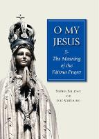 O My Jesus: The Meaning of the Fátima Prayer