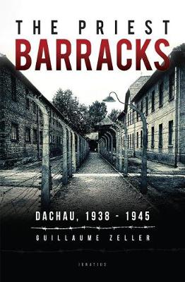 The Priest Barracks, Dachau 1938-1945