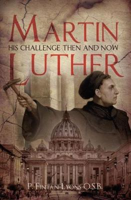 Martin Luther: His Challenge Then and Now