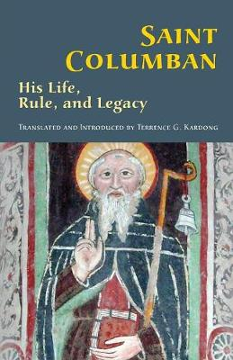 Saint Columban: His Life, Rule, and Legacy