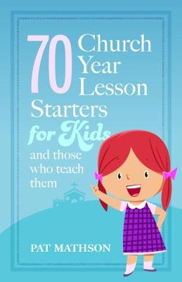 70 Church Year Starters for Kids and Those who Teach Them