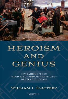 Heroism and Genius: How Catholic Priests Built Western Civilization