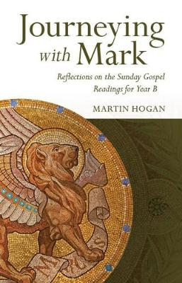 Journeying with Mark: Reflections on the Sunday Gospel Readings for Year B