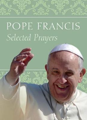 Pope Francis: Selected Prayers