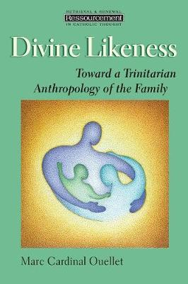 Divine Likeness: Towards a Trinitarian Anthropology of the Family
