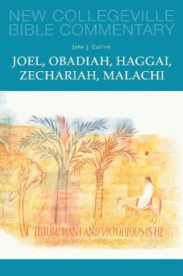 Joel, Obadiah, Haggai, Zechariah, Malachi: Volume 17 OT (New Collegeville Bible Commentary)