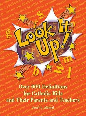 Look It Up! 600 Definitions for Catholic Kids and their Parents
