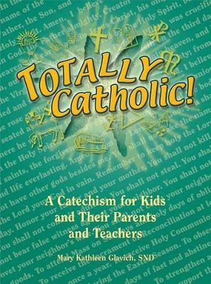 Totally Catholic Catechism for Kids and their Parents