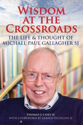 Wisdom at the Crossroads: The Life and Thought of Michael Paul Gallagher, SJ
