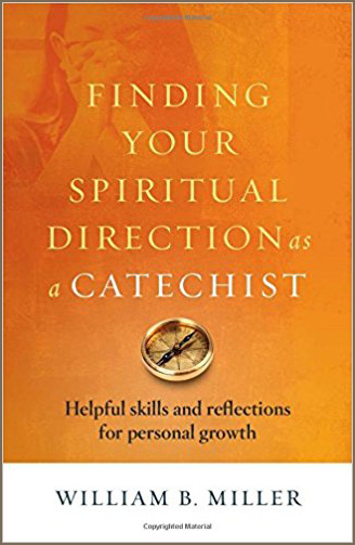 Finding Your Spiritual Direction as a Catechist: Helpful Skills and Reflections for Personal Growth