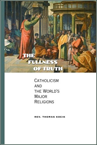 The Fullness of Truth: Catholicism and the World's Major Religions