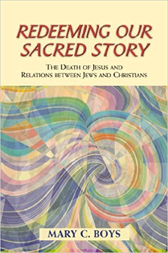Redeeming Our Sacred Story: The Death of Jesus and Relations Between Jews and Christians