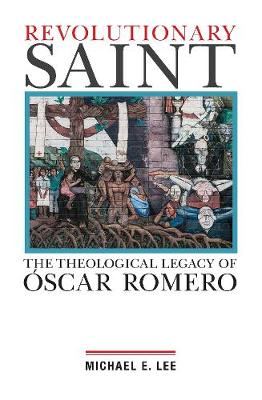 Revolutionary Saint: The Theological Legacy of Oscar Romero