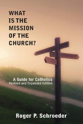 What Is the Mission of the Church?: A Guide for Catholics