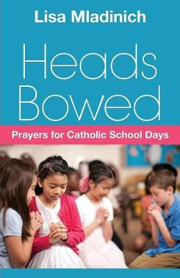 Heads Bowed - Prayers for Catholic school Days