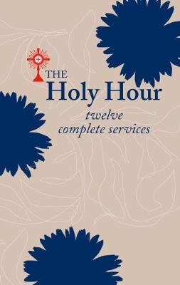 The Holy Hour: Twelve Complete Services