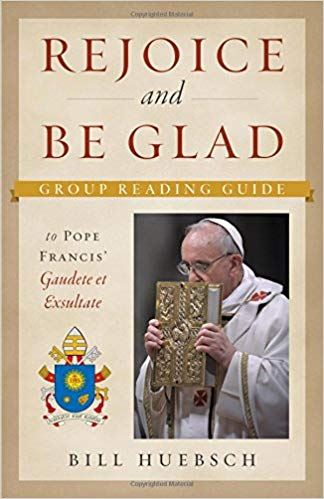 Rejoice and Be Glad: A Group Reading Guide to Pope Francis' Gaudete et Exsultate
