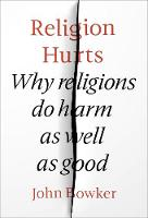 Religion Hurts: Why Religions do Harm as Well as Good