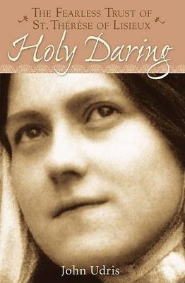 Holy Daring: The Fearless Trust of St Thérèse of Lisieux