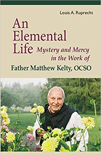 Elemental Life: Mystery and Mercy in the Work of Father Matthew Kelty
