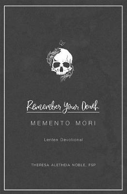 Remember Your Death Memento Mori Lenten Devotional