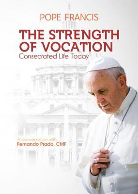 The Strength of Vocation: Consecrated Life Today
