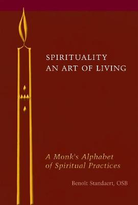 Spirituality An Art of Living A Monk's Alphabet of Spiritual Practices