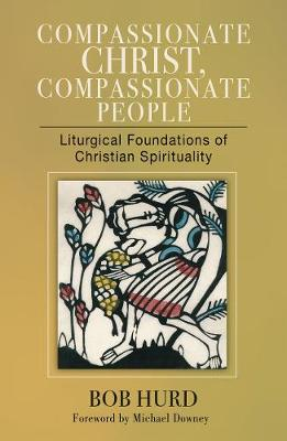 Compassionate Christ, Compassionate People: Liturgical Foundations of Christian Spirituality