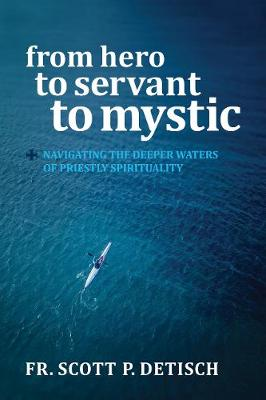 From Hero to Servant to Mystic: Navigating the Deeper Waters of Priestly Spirituality