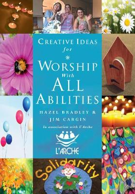 Creative Ideas For Worship With All Abilities: In association with L'Arche