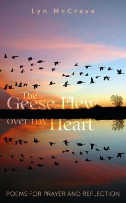 The Geese Flew Over My Heart: Poems for Prayer and Reflection