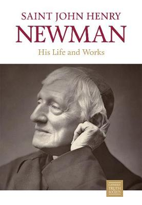 Saint John Henry Newman: His Life and Works