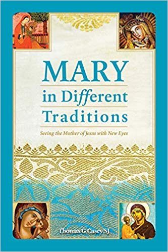 Mary in Different Traditions: Seeing the Mother of Jesus with New Eyes