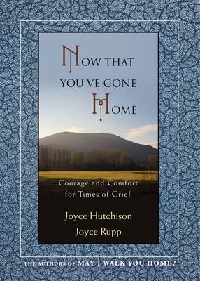 Now That You've Gone Home - Courage and Comfort for Times of Grief