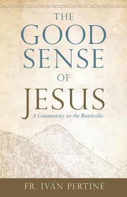 The Good Sense of Jesus: A Commentary on the Beatitudes