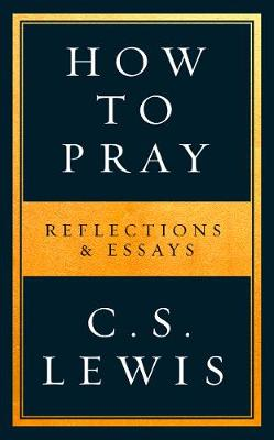 How to Pray: Reflections & Essays