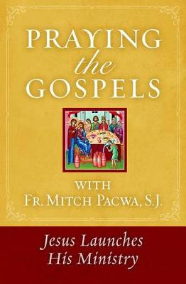 Praying the Gospels with Fr. Mitch Pacwa: Jesus Launches His Ministry