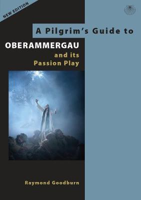 A Pilgrim's Guide To Oberammergau And Its Passion Play