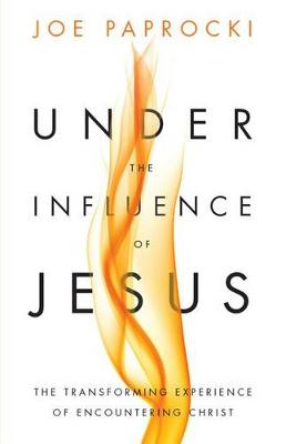 Under the Influence of Jesus Transforming Experience of Encountering Christ