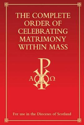 The Complete Order of Celebrating Matrimony Within Mass (Scotland): With Nuptial Mass and Readings